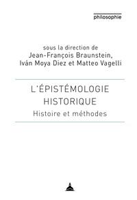 Jean-François Braunstein et Ivan Moya Diez - L'épistémologie historique - Histoire et méthodes.