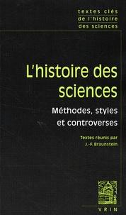 Jean-François Braunstein - L'histoire des sciences - Méthodes, styles et controverses.