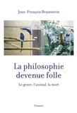 Jean-François Braunstein - La philosophie devenue folle - Le genre, l'animal, la mort.