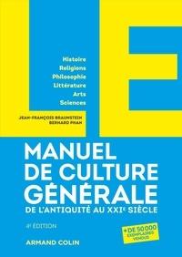 Jean-François Braunstein et Bernard Phan - Le manuel de culture générale - De l'Antiquité au XXIe siècle.