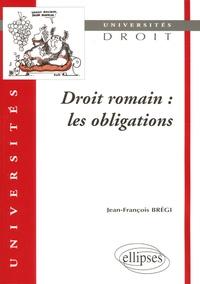 Jean-François Brégi - Droit romain - Les obligations.