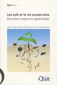 Jean-François Briat et Dominique Job - Les sols et la vie souterraine - Des enjeux majeurs en agroécologie.
