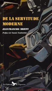 Jean-François Brient - De la servitude moderne.