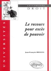 Jean-François Brisson - Le recours pour excès de pouvoir - Tendances récentes du contentieux administratif.