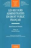 Jean-François Brisson - Les recours administratifs en droit public français - Contribution à l'étude du contentieux administratif non juridictionnel.
