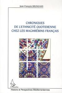 Jean-François Bruneaud - Chroniques de l'ethnicité quotidienne chez les Maghrébins français.