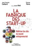 Jean-François Caillard et Thomas Paris - La fabrique des start-up - Maîtriser les clés du nouvel entrepreneuriat.