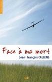 Jean-François Callens - Face à ma mort.