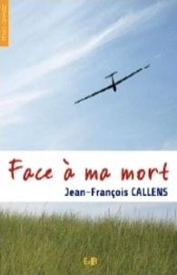 Face à ma mort - Jean-François Callens |