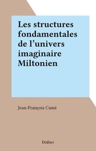 Jean-françois Came - Les structures fondamentales de l'univers imaginaire Miltonien.