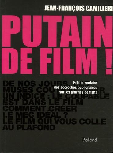 Jean-François Camilleri - Putain de film ! - Petit inventaire des accroches publicitaires sur les affiches de films.