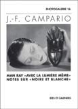 """Jean-François Campario - Man Ray avec la lumière même - Notes sur """" Noire et blanche """"."""