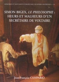 Jean-François Campario - Simon Bigex, le philosophe : heurs et malheurs d'un secrétaire de Voltaire - Ou Les tribulations d'un pauvre copiste savoyard au temps des Lumières et de la Révolution.