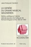 Jean-François Candoni - La genèse du drame musical wagnérien - Mythe, politique et histoire dans les oeuvres dramatiques de Richard Wagner entre 1833 et 1850.