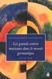 Jean-François Candoni et Laure Gauthier - Les grands centres musicaux du monde germanique (XVIIe-XIXe siècle).