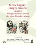 Jean-François Candoni et Hervé Lacombe - Verdi/Wagner : images croisées (1813-2013) - Musique, histoire des idées, littérature et arts.