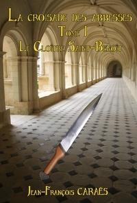 jean-François CARAËS - La Croisade des Abbesses - Le cloître Saint-Benoït.