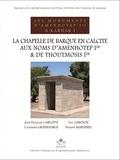 Jean-François Carlotti et Luc Gabolde - Les monuments d'Amenhotep Ier à Karnak - Volume 1, La chapelle de barque en calcite aux noms d'Amenhotep Ier et de Thoutmosis Ier.