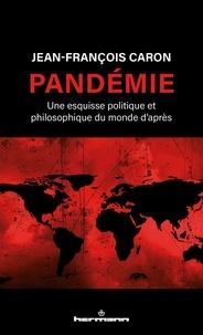 Jean-François Caron - Pandémie - Une esquisse politique et philosophique du monde d'après.