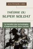 Jean-François Caron - Théorie du super soldat - La moralité des technologies d'augmentation dans l'armée.