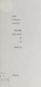 Jean-François Catelin - Irlande, continent de la mémoire.