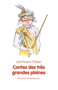 Jean-François Chabas - Contes des très grandes plaines.