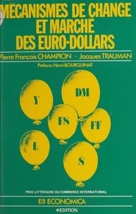 Jean-François Champion et Jacques Trauman - Mécanismes de change et marché des eurodollars.