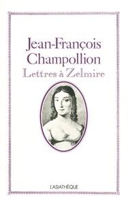 Jean-François Champollion et  Jean Leclant - Jean-François Champollion - Lettres à Zelmire.