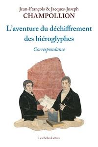 Jean-François Champollion et Jacques-joseph Champollion - L' Aventure du déchiffrement des hiéroglyphes - Correspondance.
