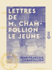 Jean-François Champollion - Lettres de M. Champollion le jeune - Écrites pendant son voyage en Égypte, en 1828 et 1829.