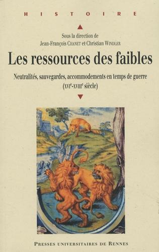 Jean-François Chanet et Christian Windler - Les ressources des faibles - Neutralités, sauvegardes, accommodements en temps de guerre (XVIe-XVIIIe siècle).