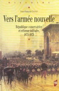 Jean-François Chanet - Vers l'armée nouvelle - République conservatrice et réforme militaire 1871-1879.