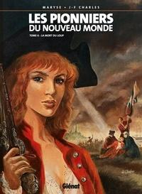 Jean-François Charles - Les Pionniers du nouveau monde - Tome 06 - La Mort du loup.