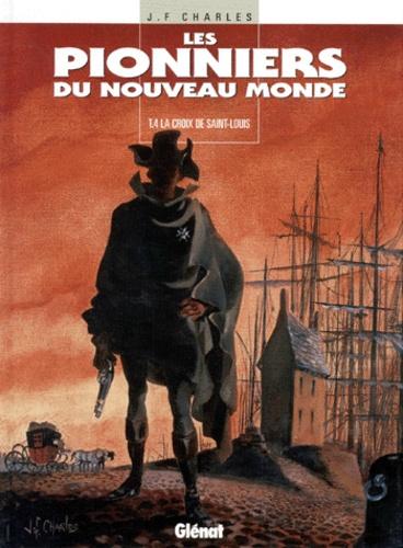 Jean-François Charles - Les Pionniers du Nouveau Monde Tome 4 : La Croix de Saint-Louis.