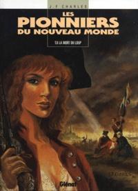 Jean-François Charles - Les Pionniers du Nouveau Monde Tome 6 : La Mort du loup.