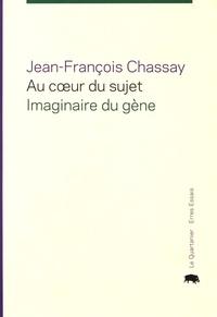 Jean-François Chassay - Au coeur du sujet - Imaginaire du gène.