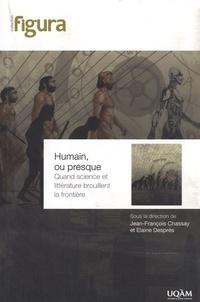 Jean-François Chassay et Elaine Després - Humain, ou presque - Quand science et littérature brouillent la frontière.