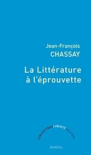 Jean-François Chassay - La littérature à l'éprouvette.