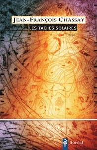 Jean-François Chassay - Les tâches solaires.