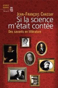 Jean-François Chassay - Si la science m'était contée - Des savants en littérature.