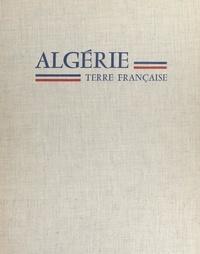 Jean-François Chauvel et Jean-Pierre Biot - Algérie, terre française.