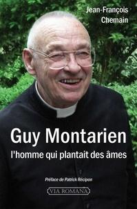 Jean-François Chemain - Guy Montarien - L'homme qui plantait des âmes.