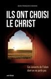 Jean-François Chemain - Ils ont choisi le Christ - Ces convertis de l'Islam dont on ne parle pas.