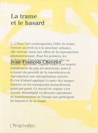 Jean-François Chevrier - La trame et le hasard.