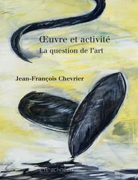 Jean-François Chevrier - Oeuvre et activité - La question de l'art.