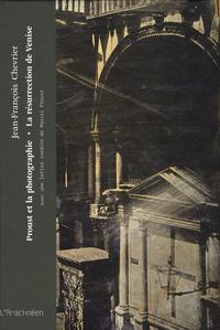 Jean-François Chevrier - Proust et la photographie - La résurrection de Venise.
