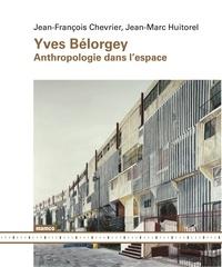 Jean-François Chevrier et Jean-Marc Huitorel - Yves Bélorgey - Anthropologie dans l'espace.