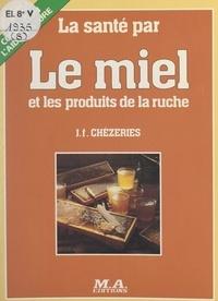 Jean-François Chèzeries et Michel Picar - La santé par le miel et les produits de la ruche.