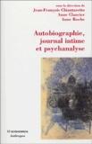 Jean-François Chiantaretto et Anne Clancier - Autobiographie, journal intime et psychanalyse.