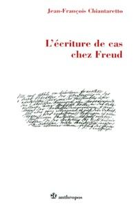 Jean-François Chiantaretto - L'écriture de cas chez Freud.